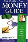 The Motley Fool Money Guide Answers to your Questions about Saving Spending and Investing