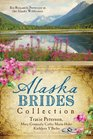 The Alaska Brides Collection: Six Romances Persevere in the Alaska Wilderness