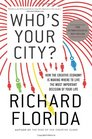 Who's Your City How the Creative Economy Is Making Where to Live the Most Important Decision of Your Life