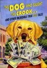 The Dog Who Caught the Crook and Other Incredible True Dog Tales
