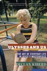 Ulysses and Us The Art of Everyday Life in Joyce's Masterpiece