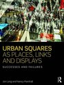 Urban Squares as Places Links and Displays Successes and Failures