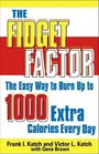 The Fidget Factor The Easy Way to Burn Up to 1000 Extra Calories Every Day