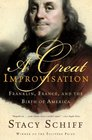 A Great Improvisation  Franklin France and the Birth of America