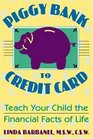 Piggy Bank to Credit Card Teach Your Child the Financial Facts of Life