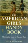The American Girl's Handy Book  Making the Most of Outdoor Fun