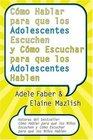 Como Hablar para que los Adolescentes Escuchen y Como Escuchar para que los Adol
