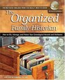 The Organized Family Historian : How to File, Manage, and Protect Your Genealogical Research and Heirlooms (National Genealogical Society Guides)