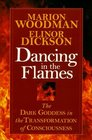 Dancing in the Flames The Dark Goddess in the Transformation of Consciousness
