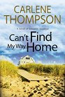 Can't Find My Way Home A novel of romantic suspense