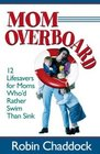 Mom Overboard: 12 Lifesavers for Moms Who'd Rather Swim Than Sink