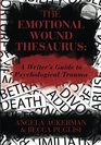 The Emotional Wound Thesaurus A Writer's Guide to Psychological Trauma