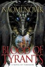 Blood of Tyrants (Temeraire, Bk 8)