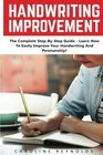 Handwriting Improvement The Complete Step-By-Step Guide - Learn How To Easily Improve Your Handwriting And Penmanship