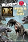 Journey to Skull Island (Kong, the 8th Wonder of the World ) (I Can Read Book 2)