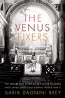 The Venus Fixers The Remarkable Story of the Allied Soldiers Who Saved Italy's Art During World War II