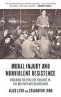 Moral Injury and Nonviolent Resistance Breaking the Cycle of Violence in the Military and Behind Bars