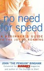 No Need for Speed  A Beginner's Guide to the Joy of Running