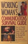 Working Woman's Communications Survival Guide  How to Present your Ideas with Impact Clarity and Power and Get the Recognition You Deserve