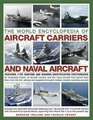 The World Encyclopedia of Aircraft Carriers and Naval Aircraft An Illustrated History Of Aircraft Carriers And The Naval Aircraft That Launch From  Wartime And Modern Identification Photographs