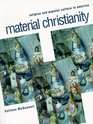 Material Christianity : Religion and Popular Culture in America