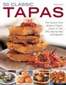 50 Classic Tapas The famous little dishes of Spain shown in over 290 stepbystep photographs