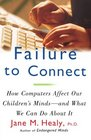 Failure To Connect How Computers Affect Our Children's Minds -- and What We Can Do About It