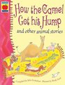 How the Camel Got His Hump and Other Stories
