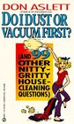 Do I Dust or Vacuum First And 99 Other Nitty Gritty Housecleaning Questions