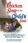 Chicken Soup for the Childs Soul Character-Building Stories to Read with Kids Ages 5 through 8