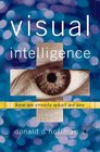 Visual Intelligence How We Create What We See