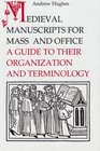 Medieval Manuscripts for Mass and Office A Guide to their Organization and Terminology