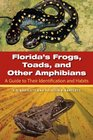 Florida's Frogs Toads and Other Amphibians A Guide to Their Identification and Habits