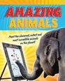 Amazing Animals Meet the Cleverest Cutest and Most Incredible Animals on the Planet