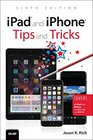 iPad and iPhone Tips and Tricks Covers all iPad and iPhone models that run iOS 10