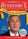 George W Bushisms V  New Ways to Harm Our Country