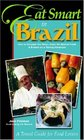 Eat Smart in Brazil: How to Decipher the Menu, Know the Market Foods & Embark on a Tasting Adventure (Eat Smart in Brazil)