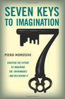 Seven Keys to Imagination  Creating the future by imagining the unthinkable and delivering it
