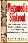 Megamedia Shakeout The Inside Story of the Leaders and the Losers in the Exploding Communications Industry