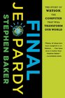 Final Jeopardy The Story of Watson the Computer That Will Transform Our World