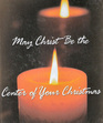 May Christ Be the Center of Your Christmas.