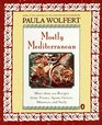 Mostly Mediterranean More Than 200 Recipes from France Spain Greece Morocco and Sicily