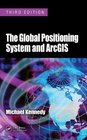 The Global Positioning System and ArcGIS Third Edition