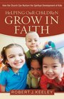 Helping Our Children Grow in Faith: How the Church Can Nurture the Spiritual Development of Kids
