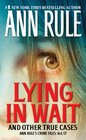 Lying in Wait Ann Rule's Crime Files Vol17