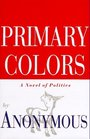 Primary Colors : A Novel of Politics
