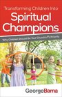 Transforming Children into Spiritual Champions Why Children Should Be Your Church's 1 Priority