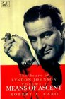 The Years of Lyndon Johnson Vol 2 Means of Ascent