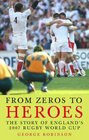 From Zeros to Heroes The Story of England's 2007 Rugby World Cup