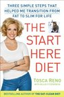 The Start Here Diet Three Simple Steps That Helped Me Transition from Fat to Slim    for Life